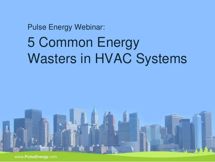 Pulse Energy Webinar:5 Common EnergyWasters in HVAC Systems                          1