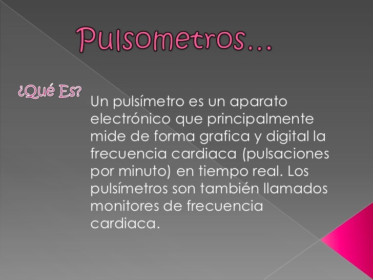 Pulsometros…<br />¿Qué Es?<br />Un pulsímetro es un aparato electrónico que principalmente mide de forma grafica y digital...