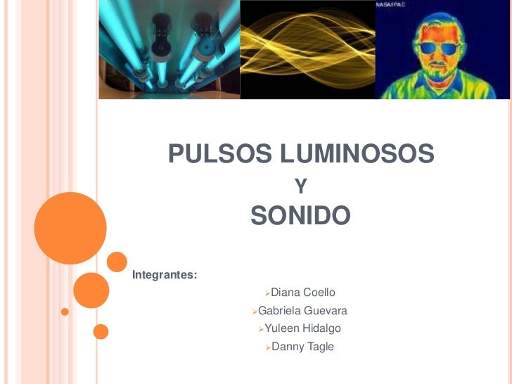 PULSOS LUMINOSOS                      Y               SONIDOIntegrantes:                 Diana    Coello               G...