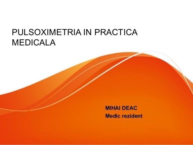PULSOXIMETRIA IN PRACTICA MEDICALA MIHAI DEAC Medic rezident