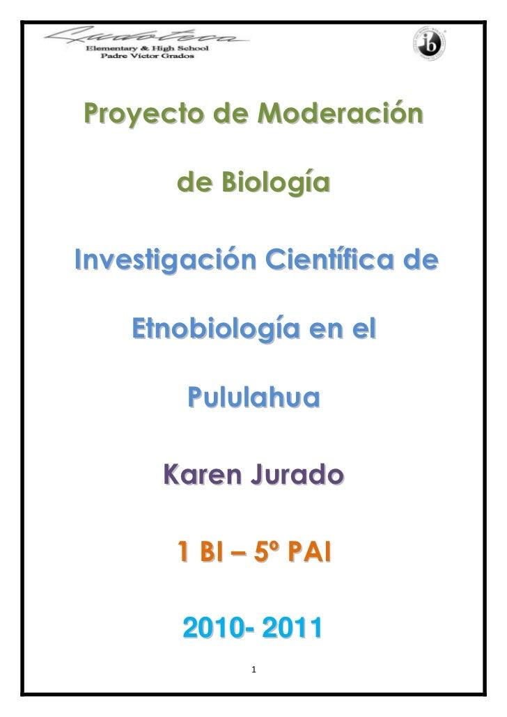 Proyecto de Moderación de Biología<br />Investigación Científica de Etnobiología en el  Pululahua<br />Karen Jurado<br />1...
