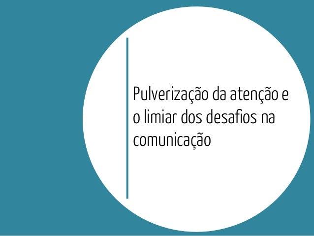 Pulverização da atenção eo limiar dos desafios nacomunicação
