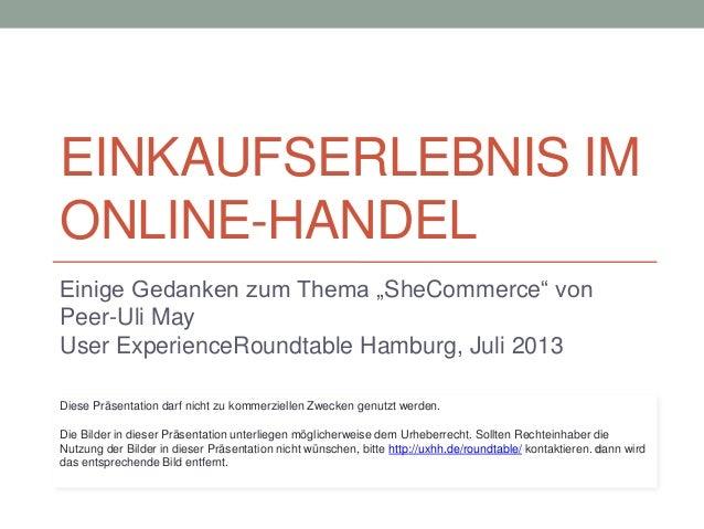 """EINKAUFSERLEBNIS IM ONLINE-HANDEL Einige Gedanken zum Thema """"SheCommerce"""" von Peer-Uli May User ExperienceRoundtable Hambu..."""