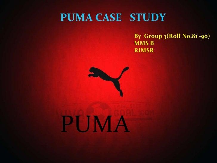 PUMA PUMA CASE  STUDY  By  Group 3(Roll No.81 -90) MMS B RIMSR