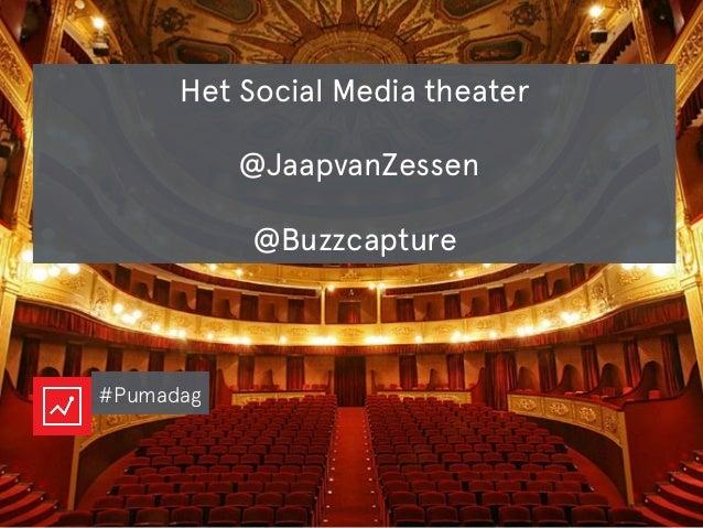 Het Social Media theater  @JaapvanZessen  @Buzzcapture #Pumadag