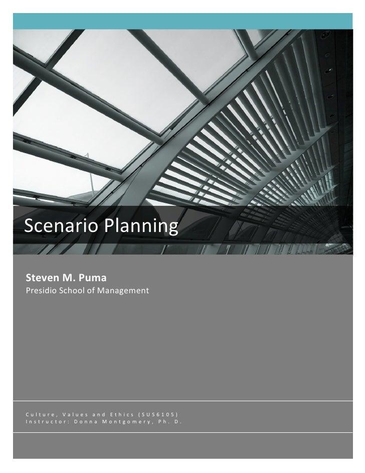 ScenarioPlanningStevenM.PumaPresidioSchoolofManagementCulture,ValuesandEthics(SUS6105)Instructor:D...