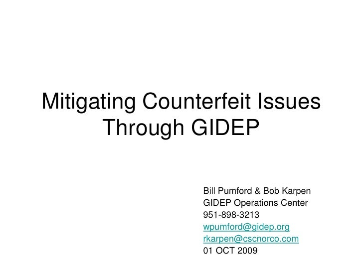 Mitigating Counterfeit Issues       Through GIDEP                  Bill Pumford & Bob Karpen                 GIDEP Operati...