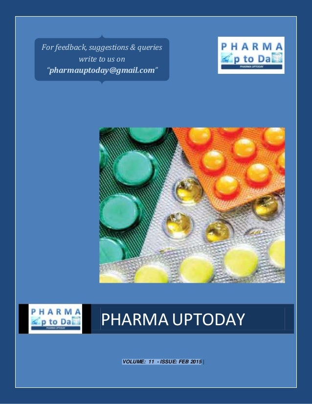 "VOLUME: 11 - ISSUE: FEB 2015 | PHARMA UPTODAY For feedback, suggestions & queries write to us on ""pharmauptoday@gmail.com"""