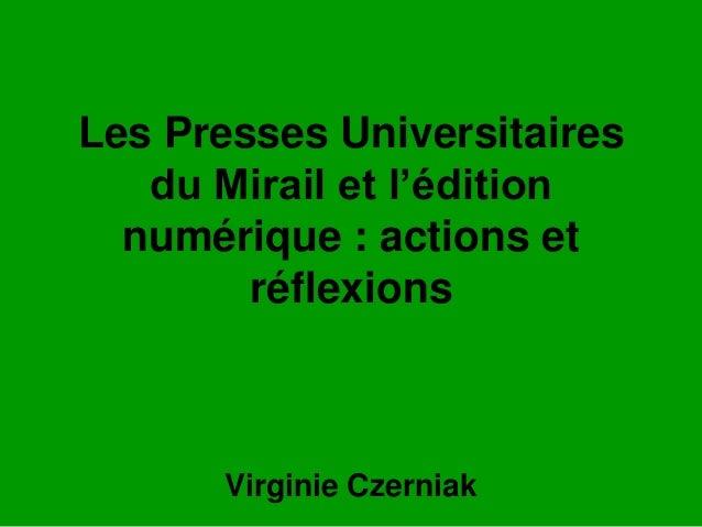 Les Presses Universitairesdu Mirail et l'éditionnumérique : actions etréflexionsVirginie Czerniak