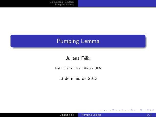 Linguagens RegularesPumping LemmaPumping LemmaJuliana F´elixInstituto de Inform´atica - UFG13 de maio de 2013Juliana F´eli...