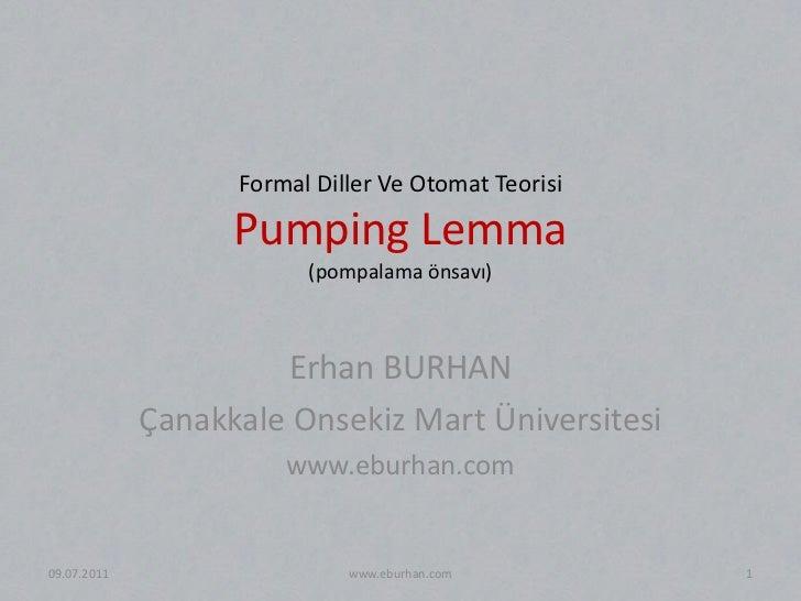 Formal Diller Ve Otomat TeorisiPumping Lemma(pompalama önsavı)<br />Erhan BURHAN<br />Çanakkale Onsekiz Mart Üniversitesi<...