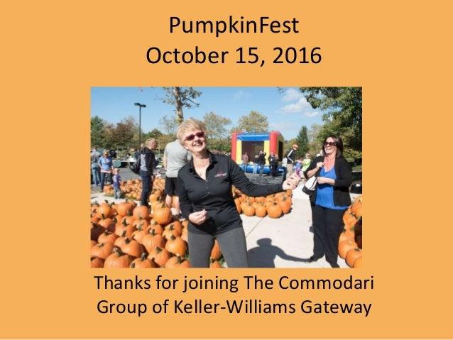 PumpkinFest October 15, 2016 Thanks for joining The Commodari Group of Keller-Williams Gateway