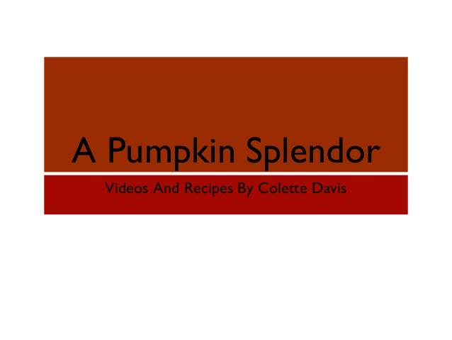 A Pumpkin Splendor Videos And Recipes By Colette Davis