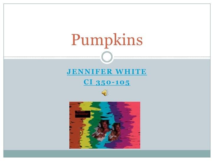 Jennifer White<br />CI 350-105<br />Pumpkins<br />