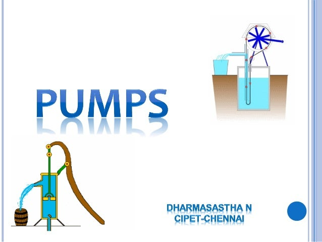 PumP classification Hydrodynamic (or) non-positive displacement pumps Hydrostatic (or) positive displacement pumps