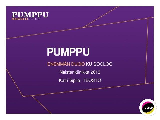 PUMPPUENEMMÄN DUOO KU SOOLOO    Naistenklinikka 2013   Katri Sipilä, TEOSTO