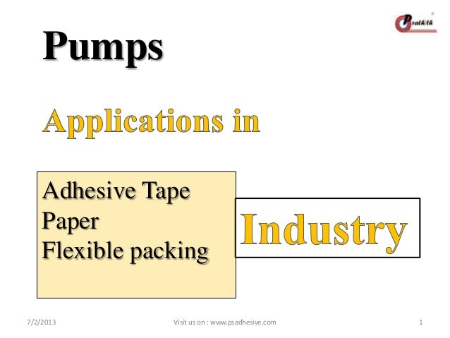 Pumps Adhesive Tape Paper Flexible packing 7/2/2013 1Visit us on : www.psadhesive.com