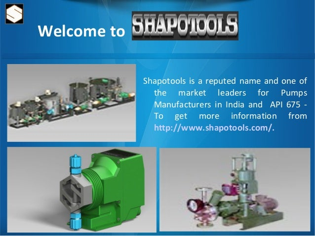 Welcome to  Shapotools is a reputed name and one of  the market leaders for Pumps  Manufacturers in India and API 675 -  T...