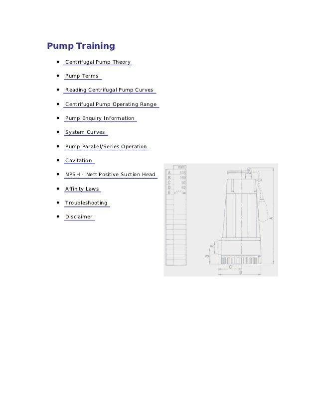 Pump Training •   Centrifugal Pump Theory •   Pump Terms •   Reading Centrifugal Pump Curves •   Centrifugal Pump Operatin...