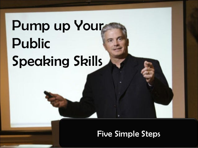 Pump up Your Public Speaking Skills Five Simple Steps