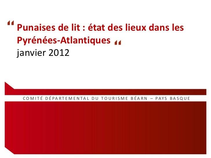 Punaises de lit : état des lieux dans lesPyrénées-Atlantiquesjanvier 2012 C O M I T É D É PA R T E M E N TA L D U T O U R ...