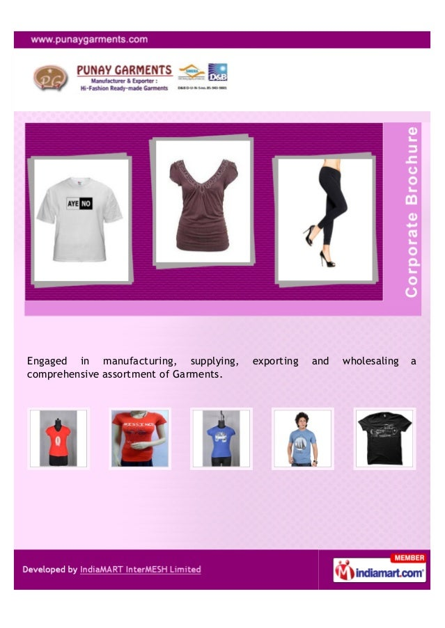 Engaged in manufacturing, supplying, exporting and wholesaling acomprehensive assortment of Garments.