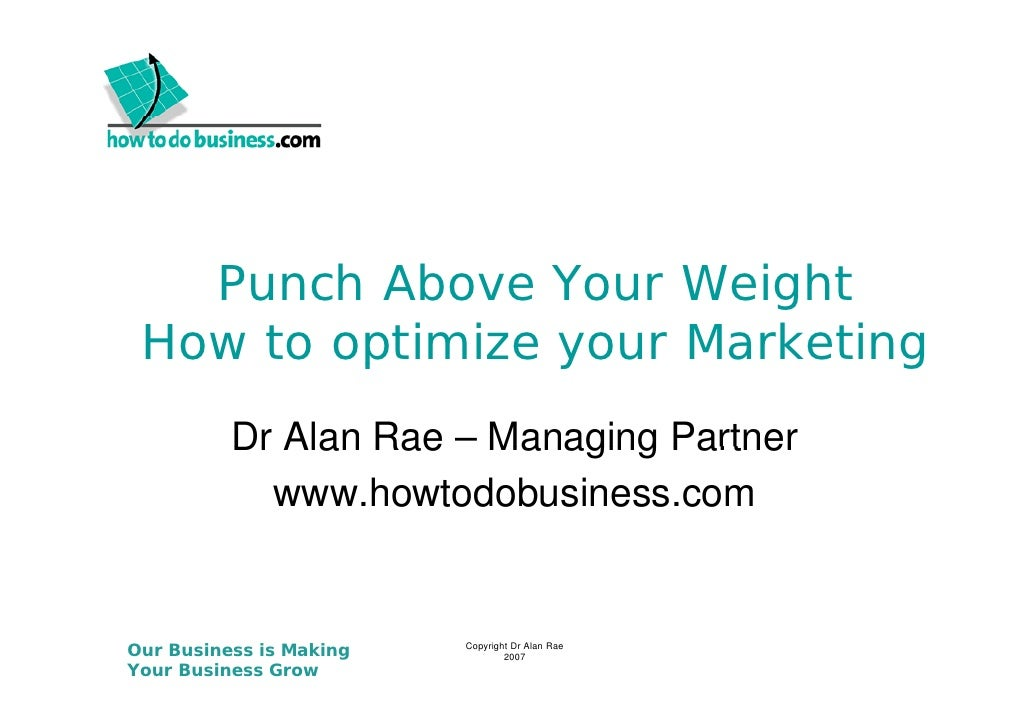 Punch Above Your Weight  How to optimize y          p       your Marketing                               g           Dr Al...
