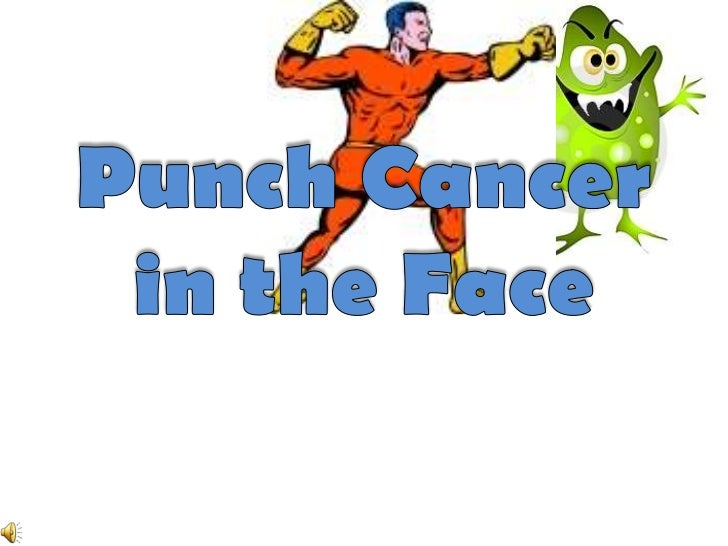 Punch Cancer in the Face<br />