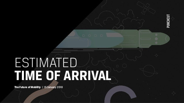 ESTIMATED  TIME OF ARRIVAL The Future of Mobility | 15 January 2018