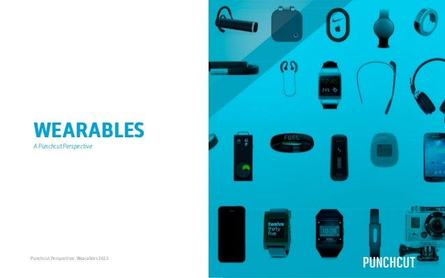 WEARABLES Punchcut Perspective: Wearables 2013 1 A Punchcut Perspective