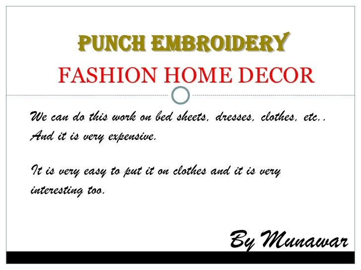 PUNCH EMBROIDERY<br />FASHION HOME DECOR<br />We can do this work on bed sheets, dresses, clothes, etc.. And it is very ex...