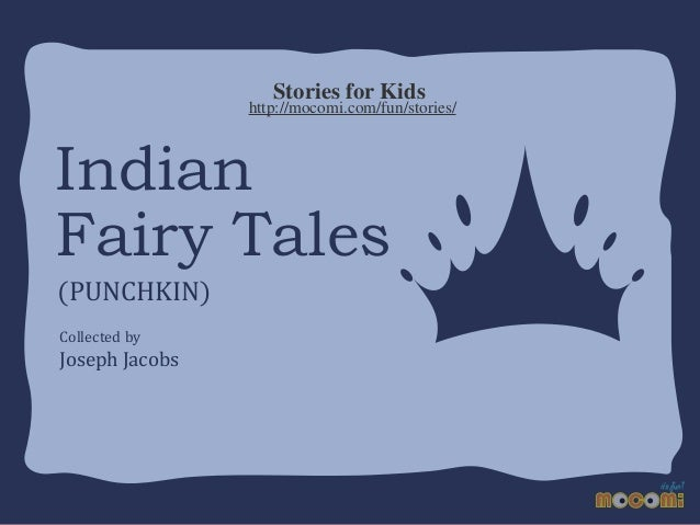 Stories for Kids  http://mocomi.com/fun/stories/  Indian Fairy Tales (PUNCHKIN) Collected by  Joseph Jacobs