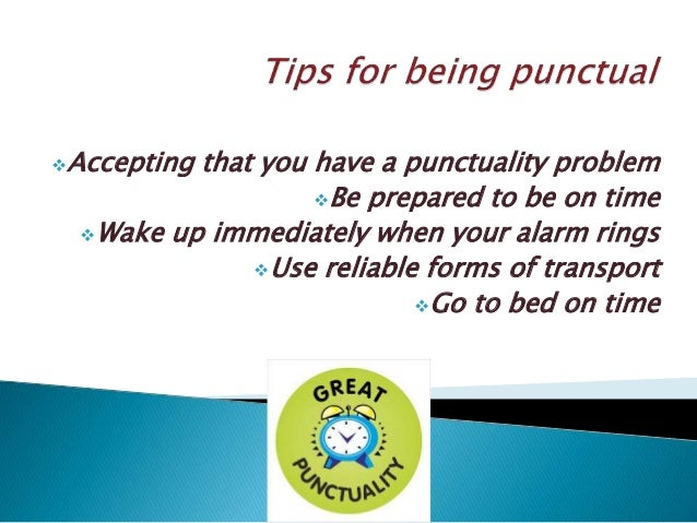 punctuality time management and morning Improve your punctuality and attendance by taking an honest look at how long it takes you to get ready in the morning healthy living and time management living healthy can also help improve your punctuality tronshaw, oubria how to improve my punctuality and attendance career.