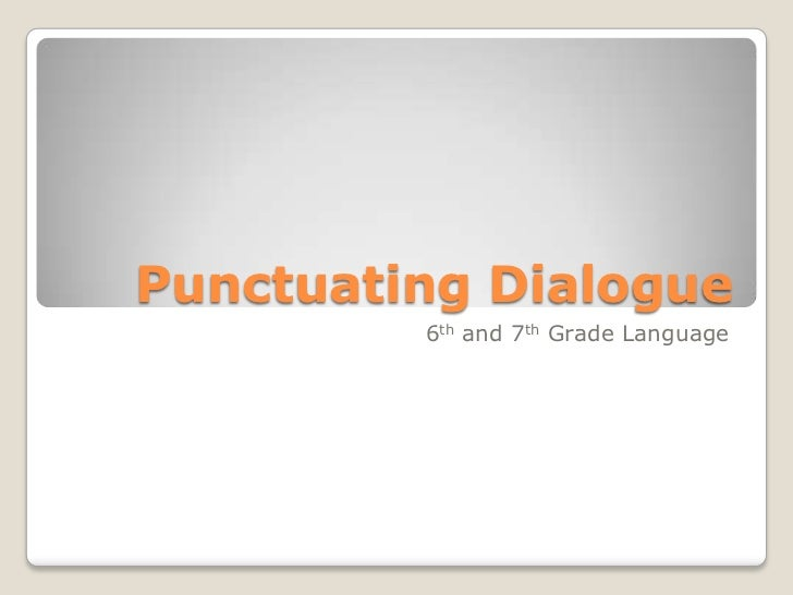 Punctuating Dialogue         6th and 7th Grade Language