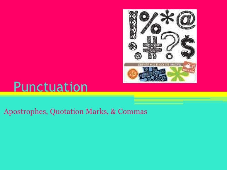 Punctuation<br />Apostrophes, Quotation Marks, & Commas<br />