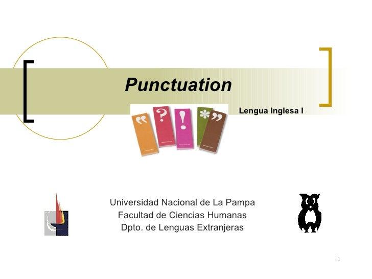 Punctuation Lengua Inglesa I Universidad Nacional de La Pampa Facultad de Ciencias Humanas Dpto. de Lenguas Extranjeras
