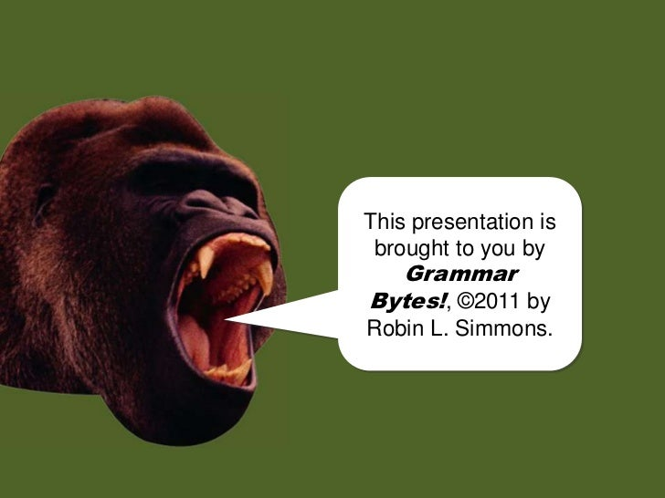 This presentation is brought to you by Grammar Bytes!, ©2011 by Robin L. Simmons.<br />chomp!<br />chomp!<br />
