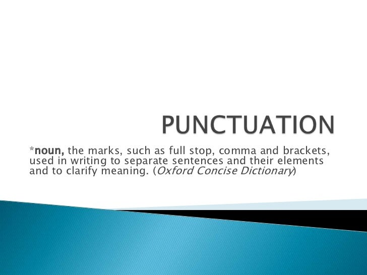 *noun, the marks, such as full stop, comma and brackets,used in writing to separate sentences and their elementsand to cla...