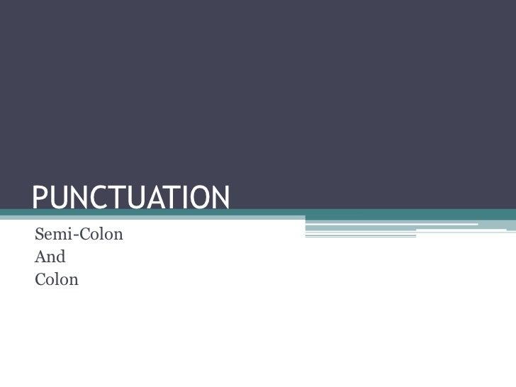 PUNCTUATION<br />Semi-Colon<br />And<br />Colon <br />