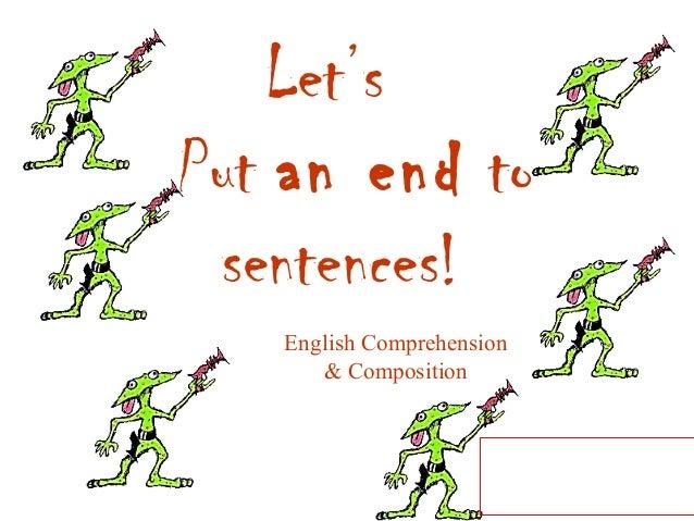 Let's Put an end to sentences! English Comprehension & Composition  Course Supervisor Ayyaz Qadeer