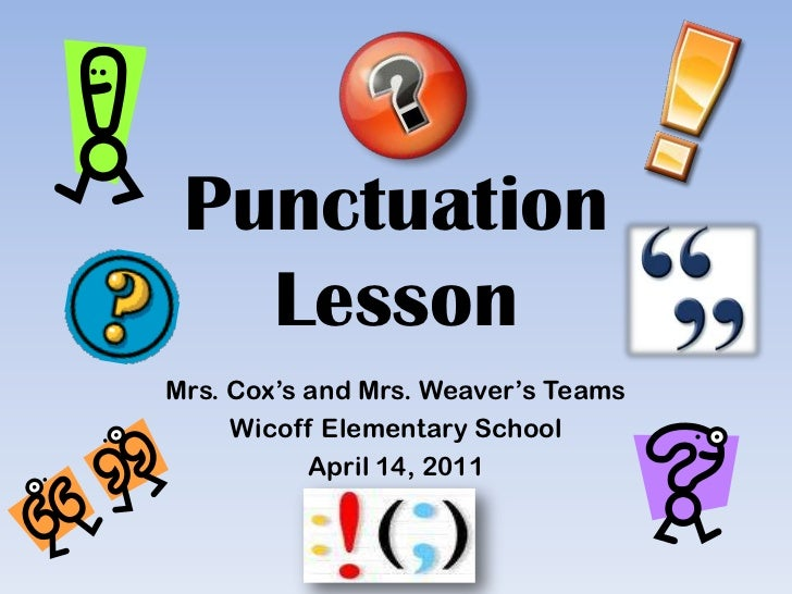 Punctuation Lesson<br />Mrs. Cox's and Mrs. Weaver's Teams <br />Wicoff Elementary School <br />April 14, 2011<br />
