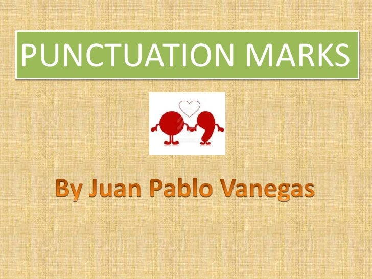 PUNCTUATION MARKS<br />By Juan Pablo Vanegas<br />