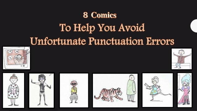 Introduction Ah, punctuation errors. Once a missed keystroke on a typewriter, now the fodder of Internet memes, viral scre...