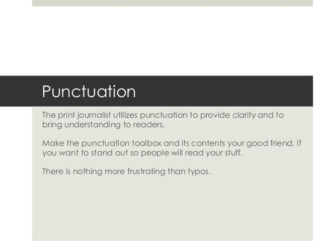 PunctuationThe print journalist utilizes punctuation to provide clarity and tobring understanding to readers.Make the punc...