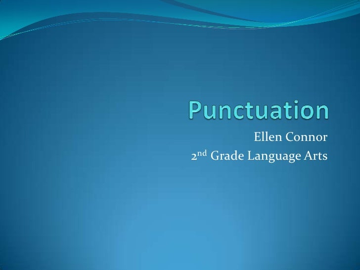 Punctuation<br />Ellen Connor<br />2nd Grade Language Arts<br />
