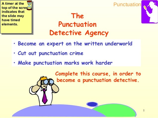 Punctuation 1 • Become an expert on the written underworld • Cut out punctuation crime • Make punctuation marks work harde...