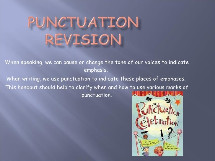 When speaking, we can pause or change the tone of our voices to indicate emphasis.  When writing, we use punctuation to in...