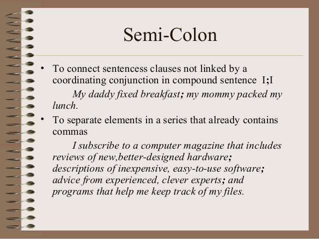 Semi-Colon • To connect sentencess clauses not linked by a coordinating conjunction in compound sentence I;I My daddy fixe...