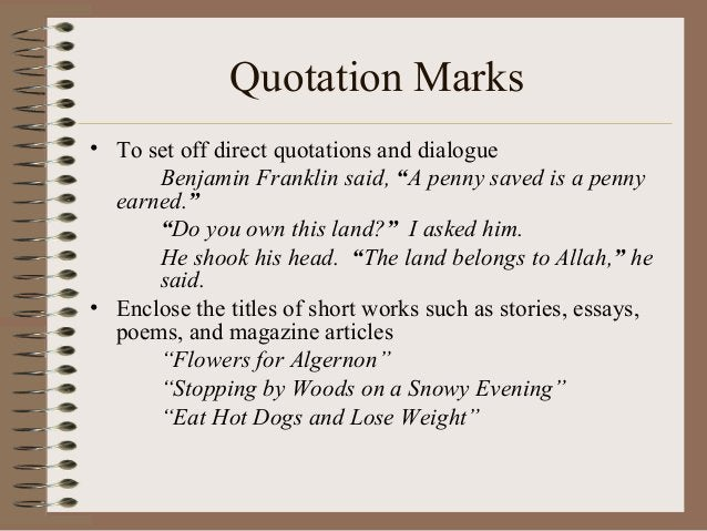 """Quotation Marks • To set off direct quotations and dialogue Benjamin Franklin said, """"A penny saved is a penny earned."""" """"Do..."""