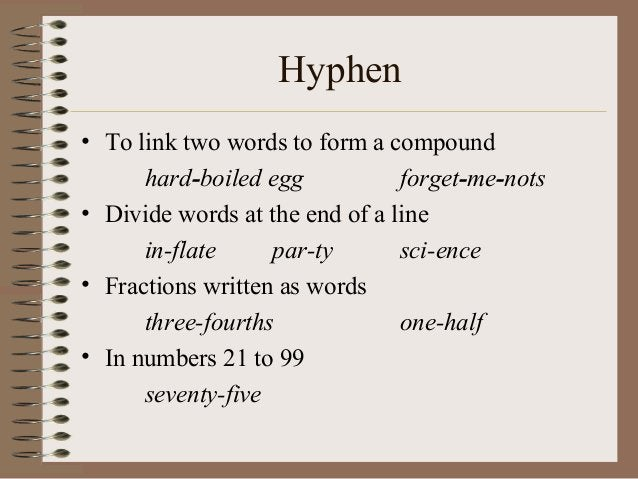 Hyphen • To link two words to form a compound hard-boiled egg forget-me-nots • Divide words at the end of a line in-flate ...